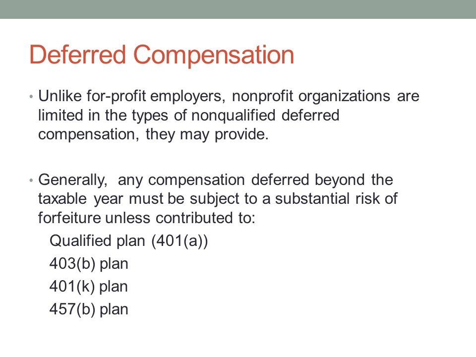 Deferred Compensation Unlike for-profit employers, nonprofit organizations are limited in the types of nonqualified deferred compensation, they may pr