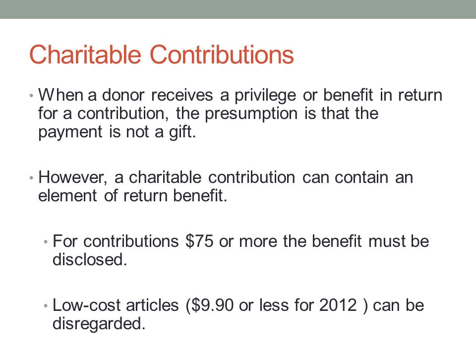 Charitable Contributions When a donor receives a privilege or benefit in return for a contribution, the presumption is that the payment is not a gift.