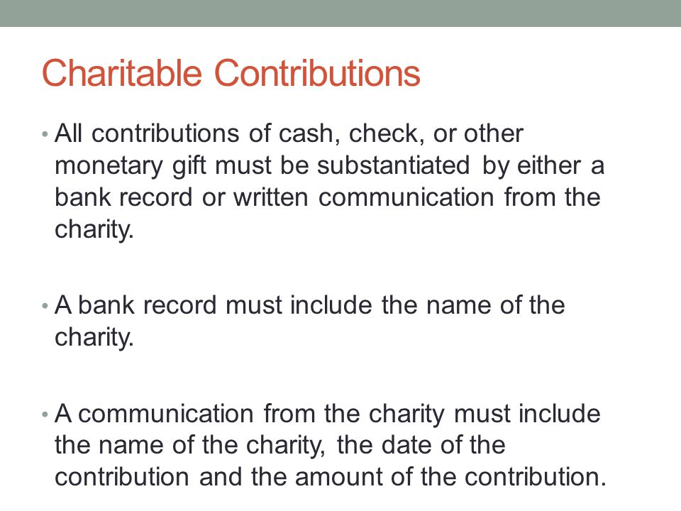 Charitable Contributions All contributions of cash, check, or other monetary gift must be substantiated by either a bank record or written communicati