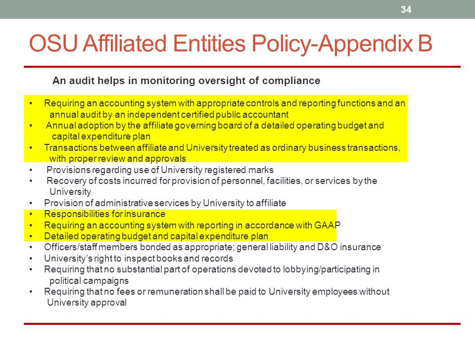 34 OSU Affiliated Entities Policy-Appendix B An audit helps in monitoring oversight of compliance Requiring an accounting system with appropriate cont