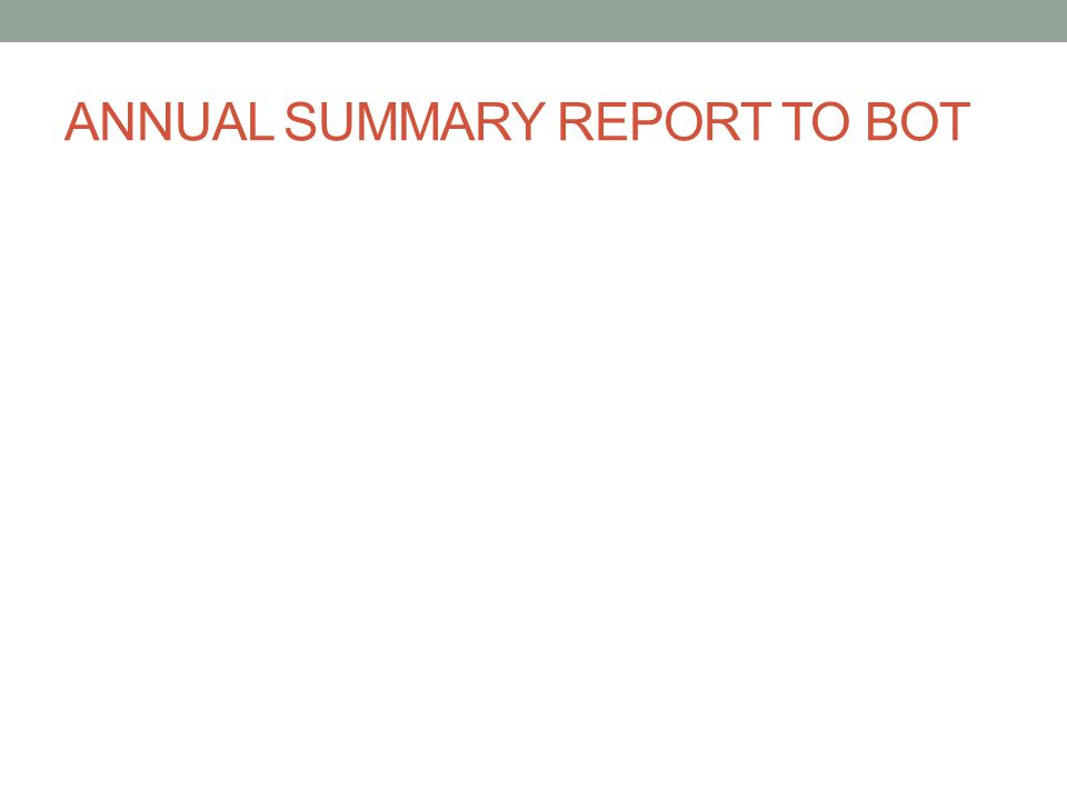 ANNUAL SUMMARY REPORT TO BOT