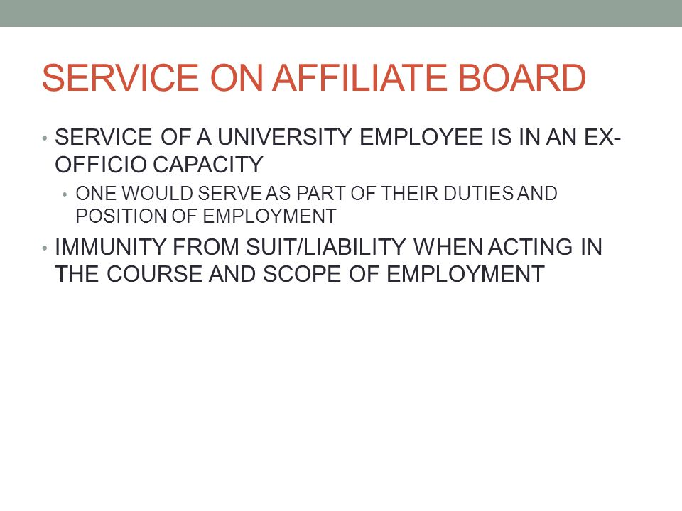 SERVICE ON AFFILIATE BOARD SERVICE OF A UNIVERSITY EMPLOYEE IS IN AN EX- OFFICIO CAPACITY ONE WOULD SERVE AS PART OF THEIR DUTIES AND POSITION OF EMPL