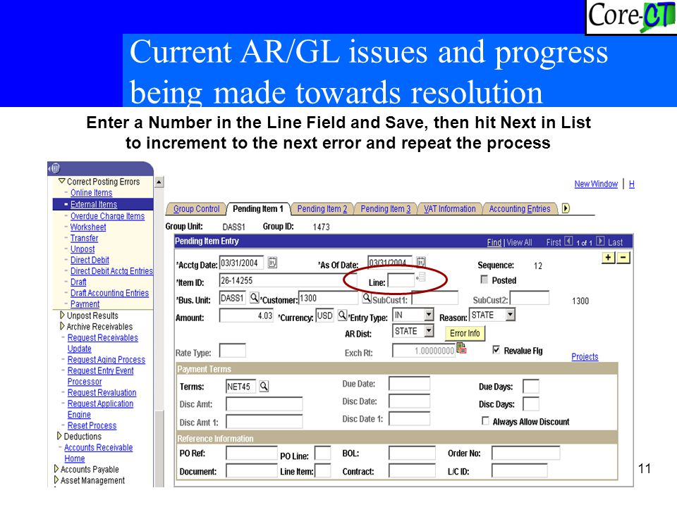11 Current AR/GL issues and progress being made towards resolution Enter a Number in the Line Field and Save, then hit Next in List to increment to the next error and repeat the process