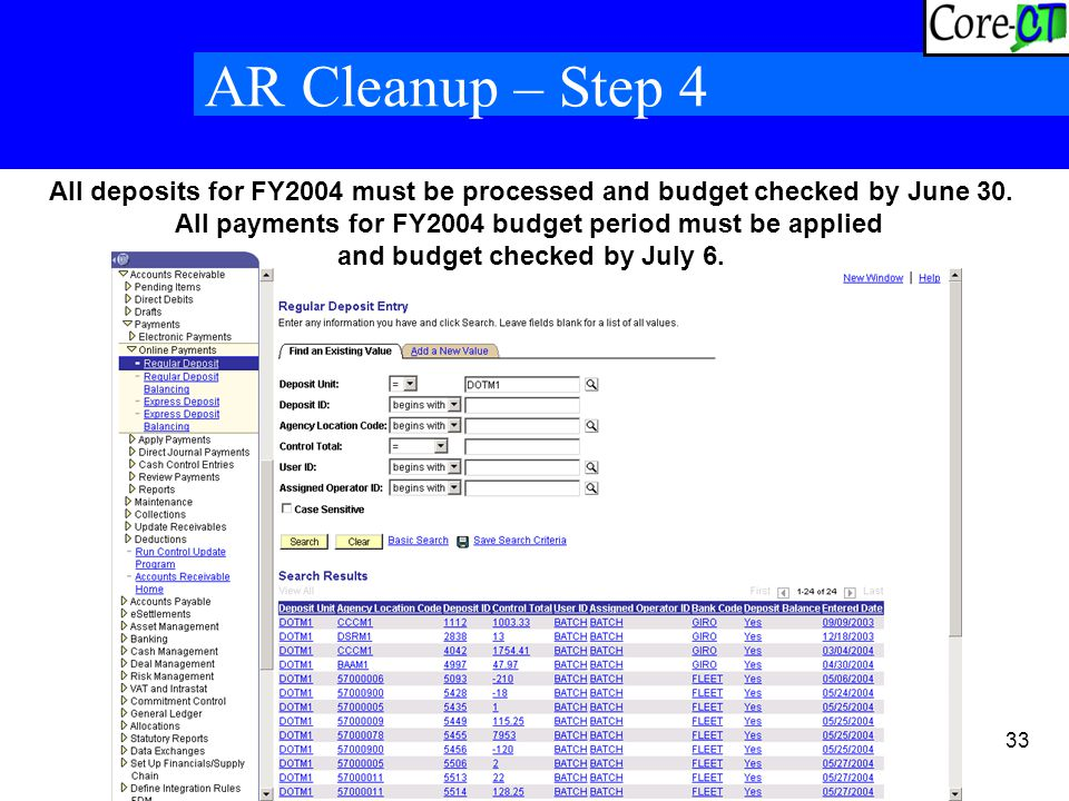 33 AR Cleanup – Step 4 All deposits for FY2004 must be processed and budget checked by June 30.