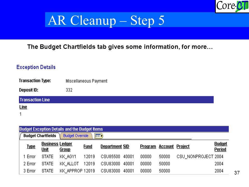37 AR Cleanup – Step 5 The Budget Chartfields tab gives some information, for more…