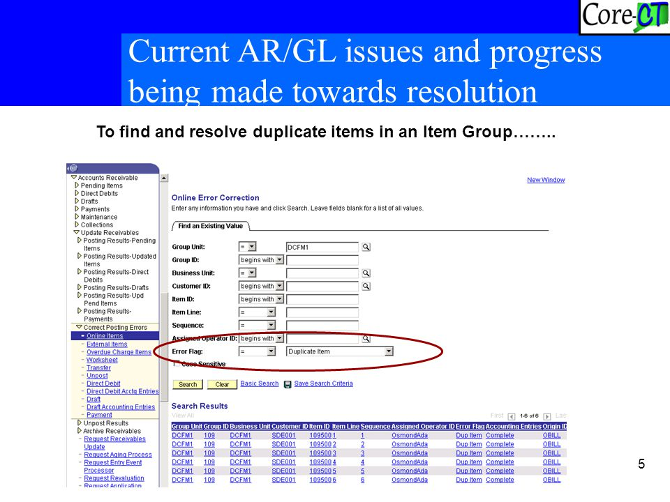 5 Current AR/GL issues and progress being made towards resolution To find and resolve duplicate items in an Item Group……..