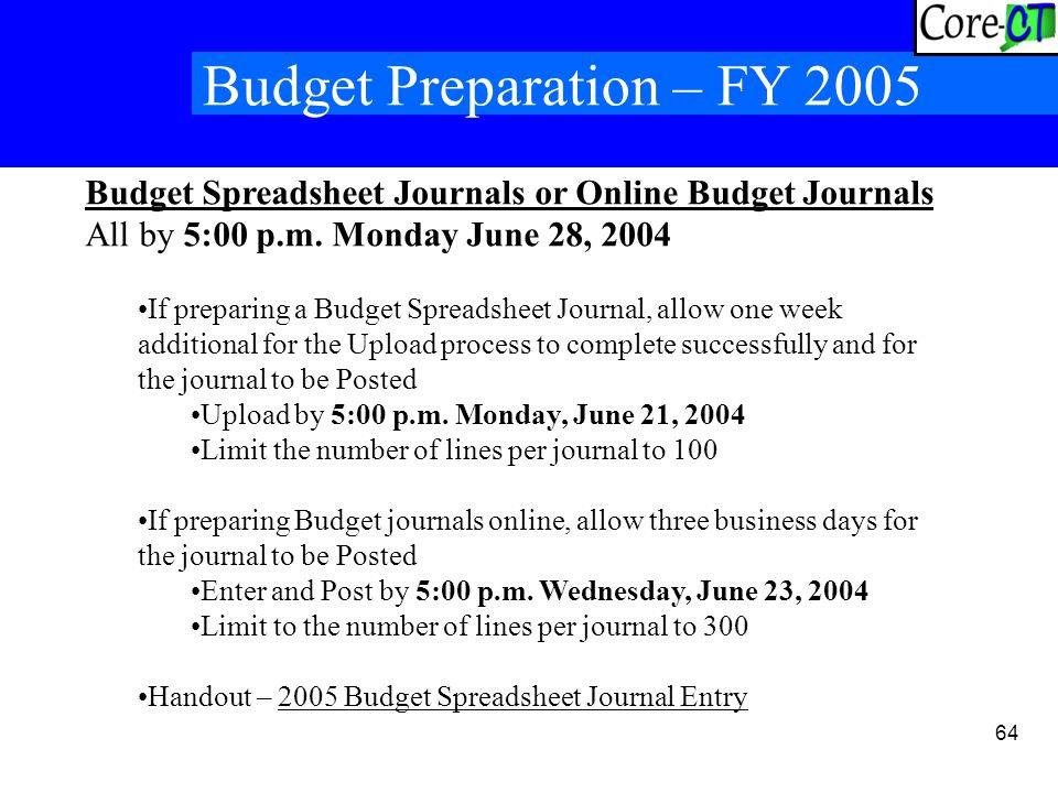 64 Budget Preparation – FY 2005 Budget Spreadsheet Journals or Online Budget Journals All by 5:00 p.m.