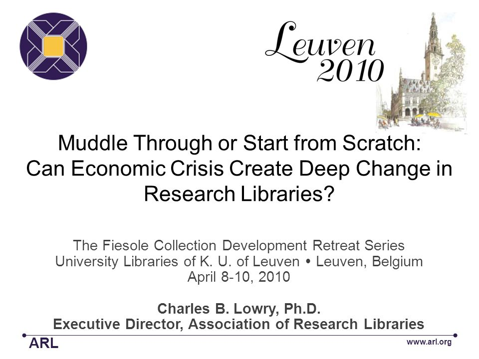 Muddle Through or Start from Scratch: Can Economic Crisis Create Deep Change in Research Libraries? The Fiesole Collection Development Retreat Series