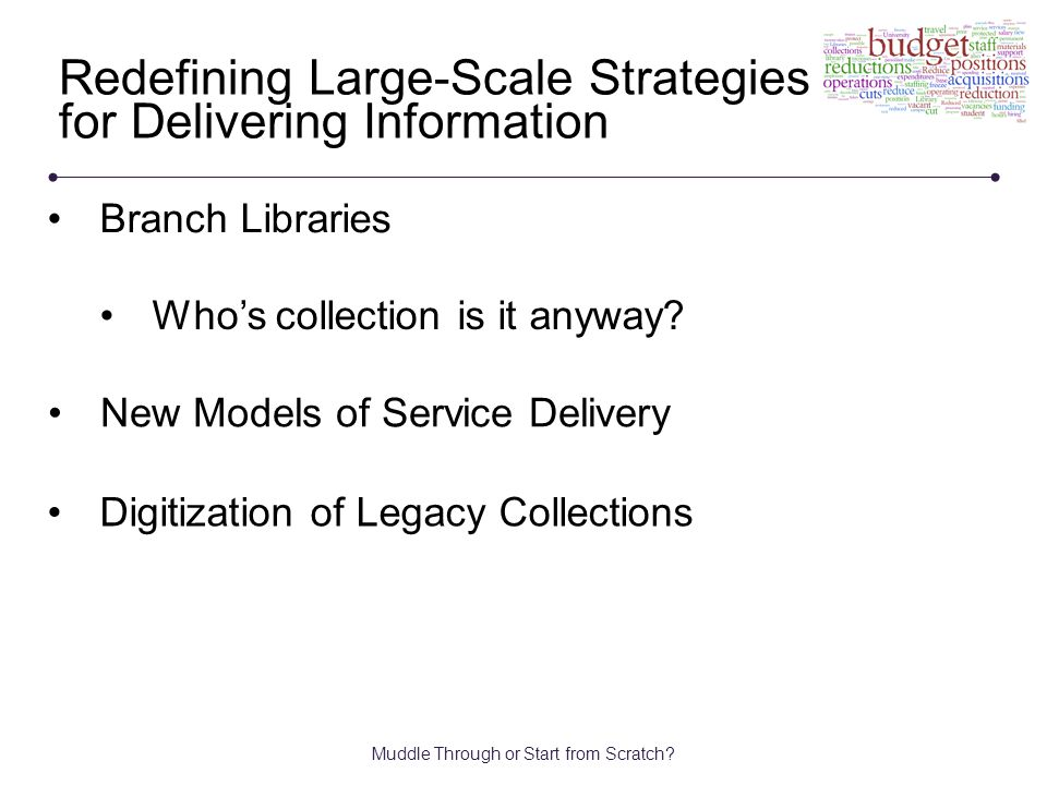 Muddle Through or Start from Scratch? Redefining Large-Scale Strategies for Delivering Information Who's collection is it anyway? New Models of Servic