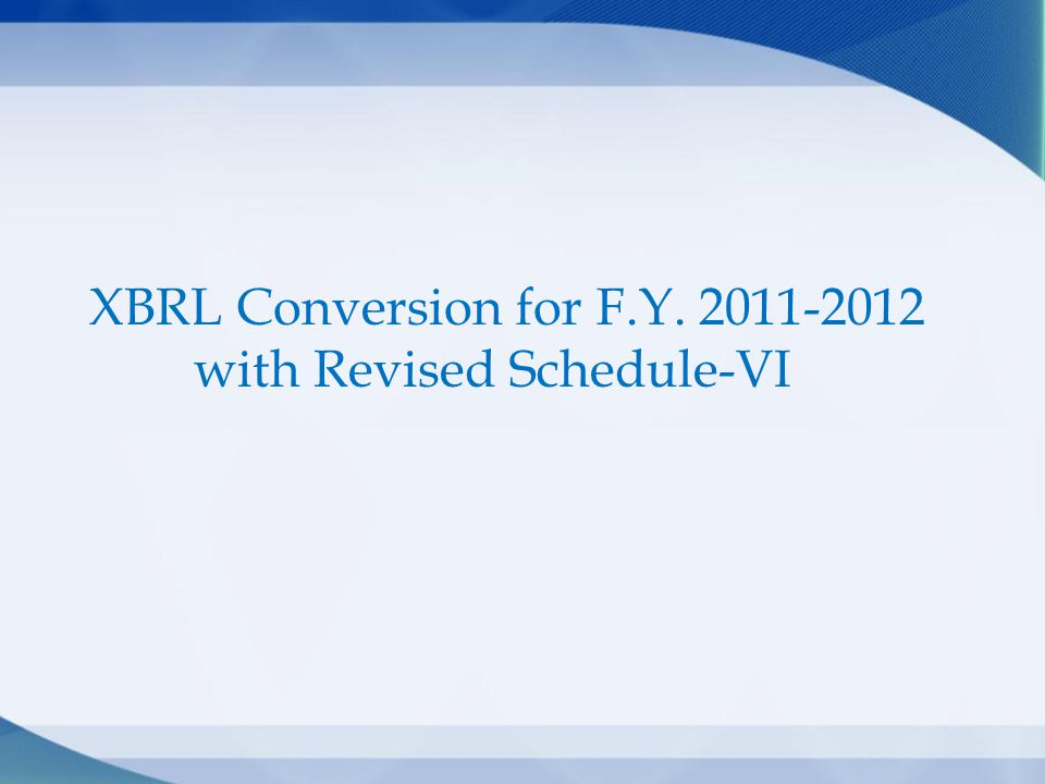 XBRL Conversion for F.Y. 2011-2012 with Revised Schedule-VI