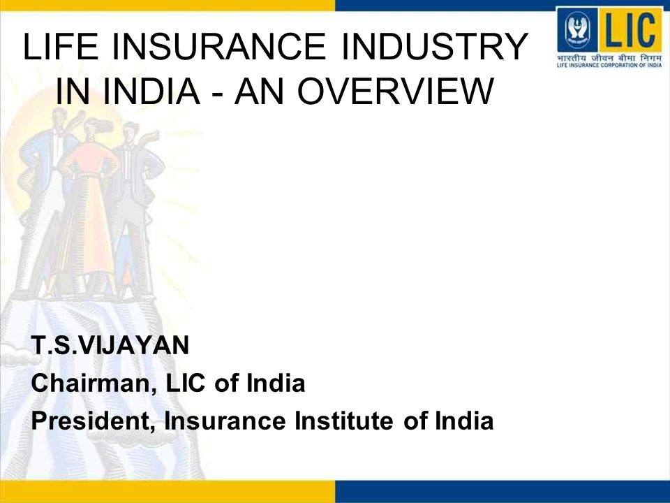 LIFE INSURANCE INDUSTRY IN INDIA - AN OVERVIEW After opening up of the sector the life insurance industry has grown leaps and bounds.