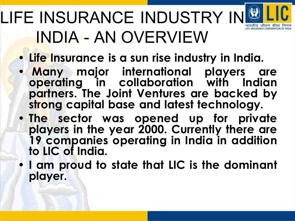 LIFE INSURANCE INDUSTRY IN INDIA - AN OVERVIEW Life Insurance is a sun rise industry in India.