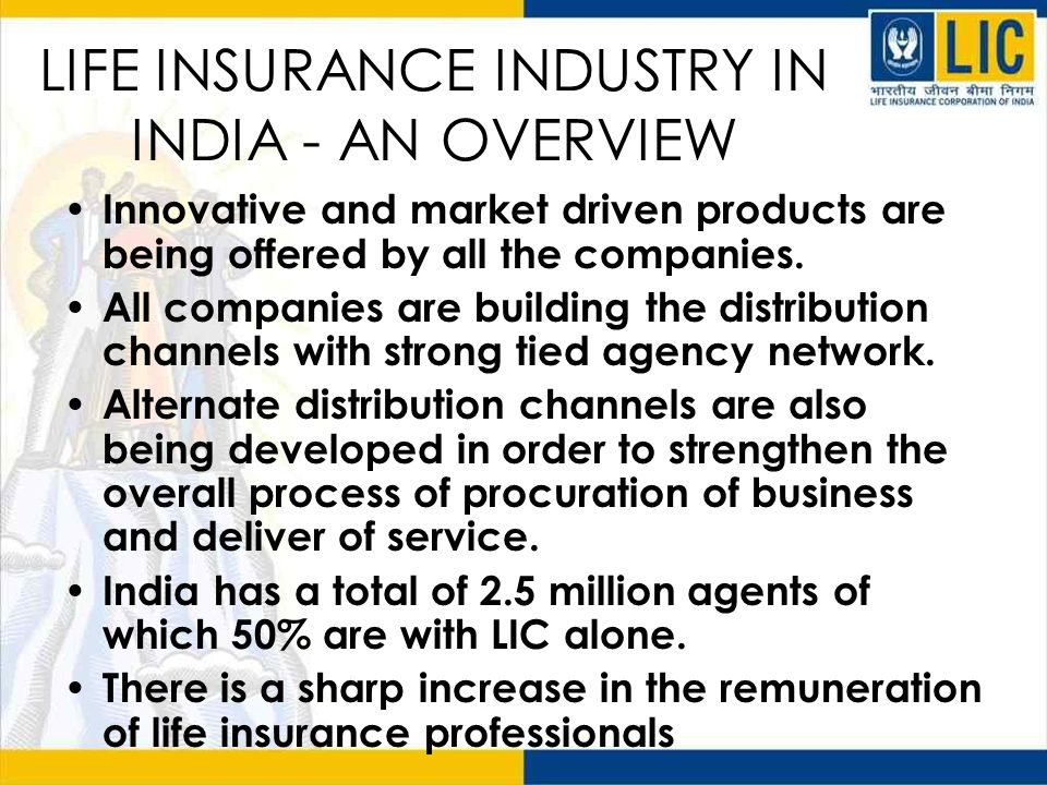 LIFE INSURANCE INDUSTRY IN INDIA - AN OVERVIEW Innovative and market driven products are being offered by all the companies.