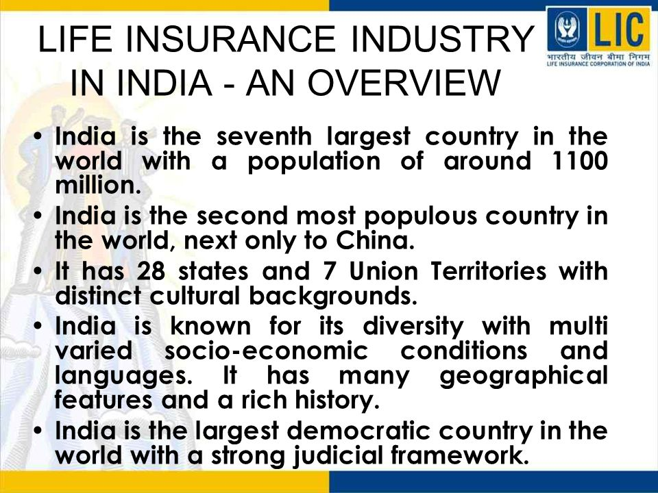 LIFE INSURANCE INDUSTRY IN INDIA - AN OVERVIEW India is the seventh largest country in the world with a population of around 1100 million.