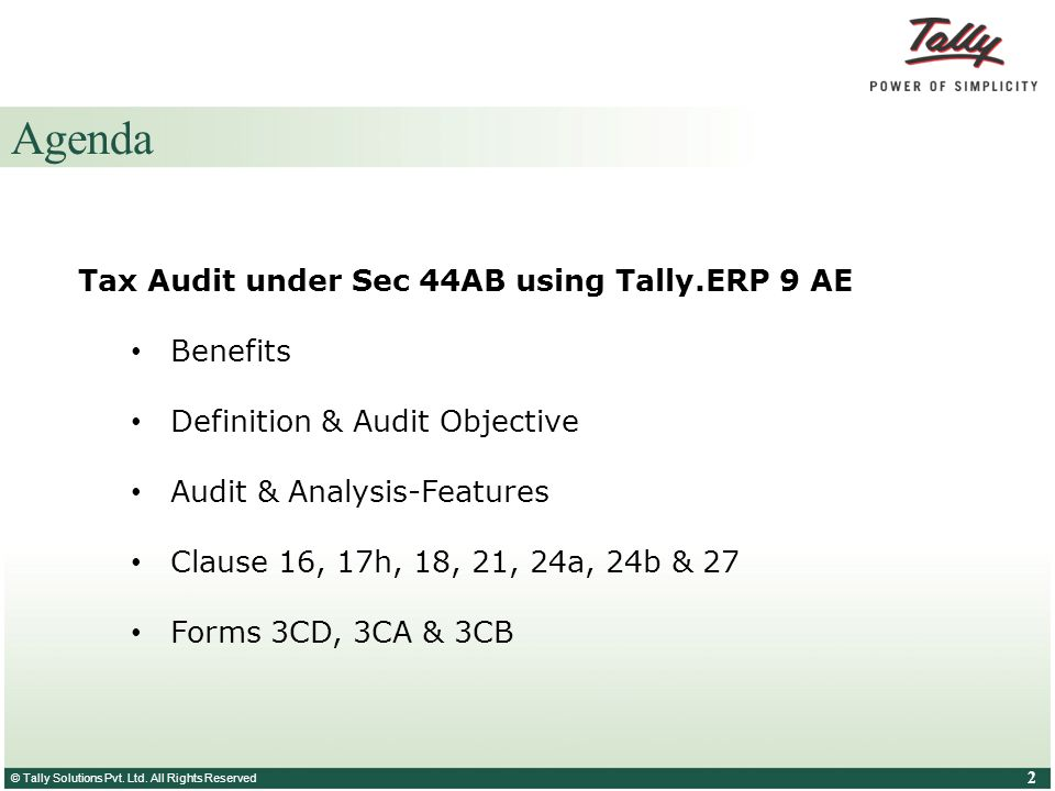 © Tally Solutions Pvt. Ltd. All Rights Reserved 2 Agenda Tax Audit under Sec 44AB using Tally.ERP 9 AE Benefits Definition & Audit Objective Audit & A