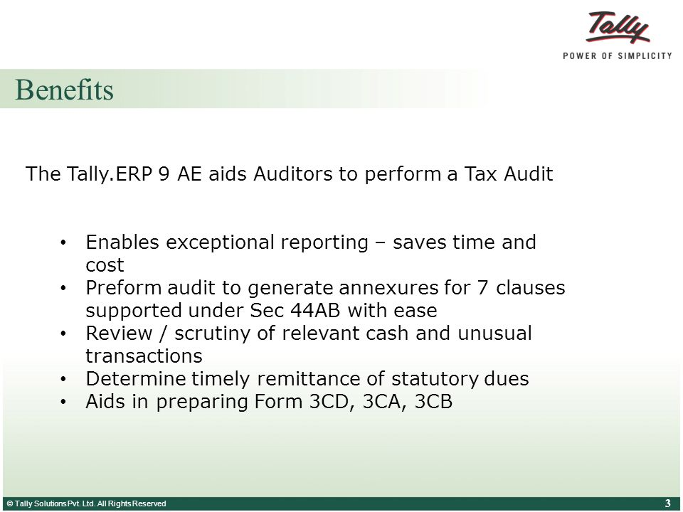 © Tally Solutions Pvt. Ltd. All Rights Reserved 3 Benefits The Tally.ERP 9 AE aids Auditors to perform a Tax Audit Enables exceptional reporting – sav