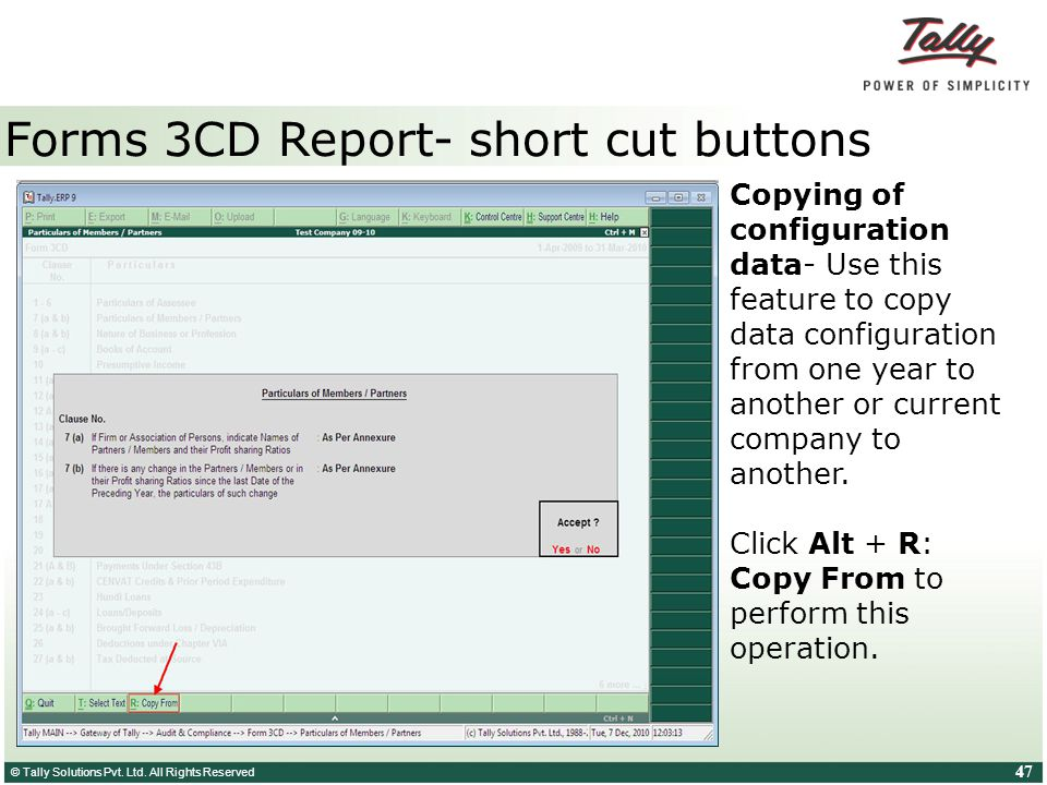 © Tally Solutions Pvt. Ltd. All Rights Reserved 47 Forms 3CD Report- short cut buttons Copying of configuration data- Use this feature to copy data co