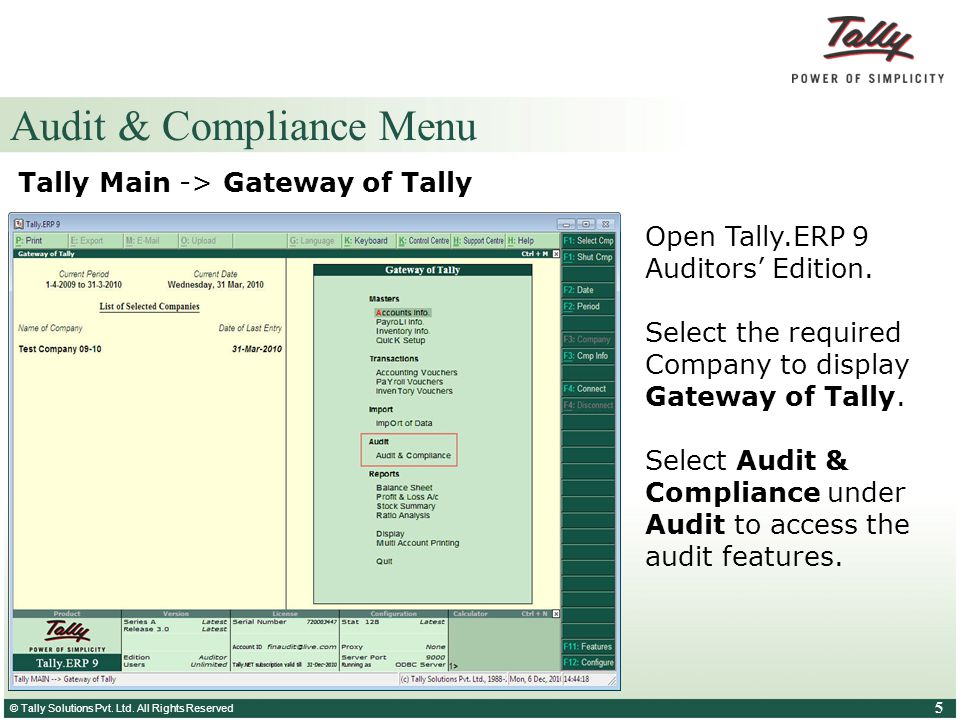 © Tally Solutions Pvt. Ltd. All Rights Reserved 5 Audit & Compliance Menu Tally Main -> Gateway of Tally Open Tally.ERP 9 Auditors' Edition. Select th