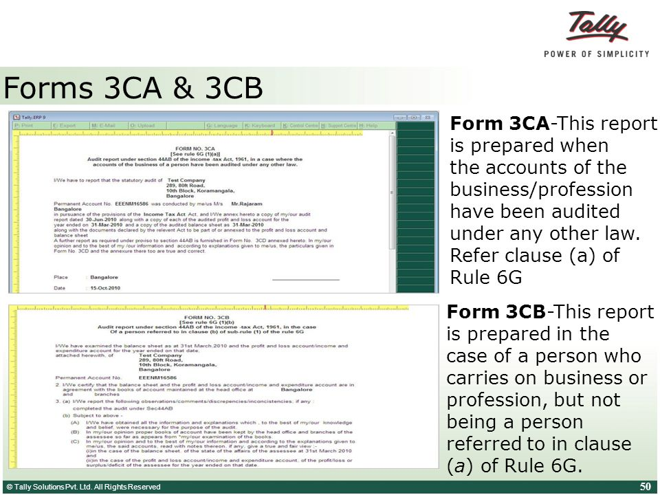 © Tally Solutions Pvt. Ltd. All Rights Reserved 50 Forms 3CA & 3CB Form 3CA-This report is prepared when the accounts of the business/profession have