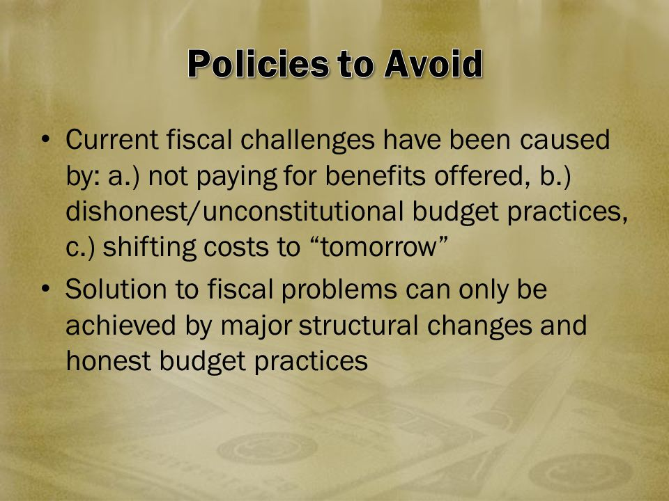 Current fiscal challenges have been caused by: a.) not paying for benefits offered, b.) dishonest/unconstitutional budget practices, c.) shifting cost