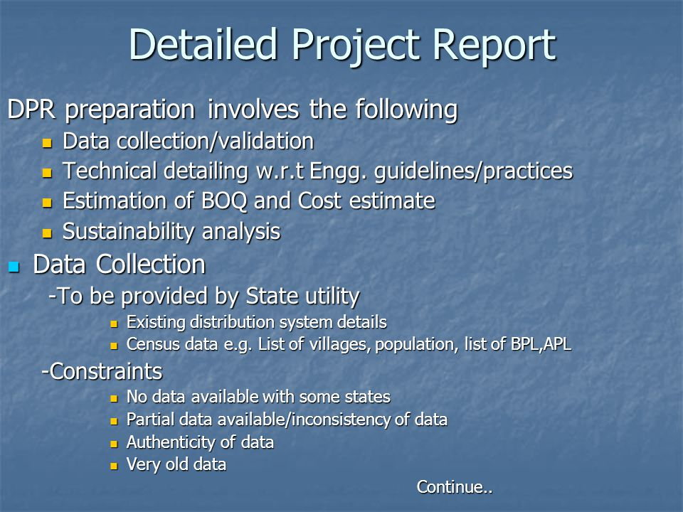 Detailed Project Report DPR preparation involves the following Data collection/validation Data collection/validation Technical detailing w.r.t Engg.