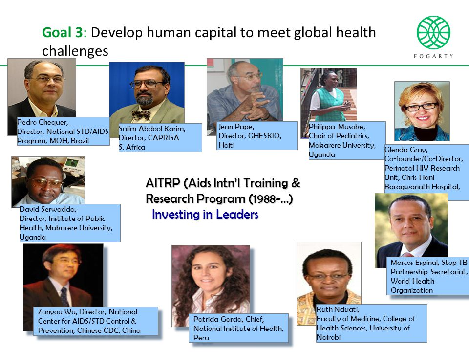 Goal 3: Develop human capital to meet global health challenges Ruth Nduati, Faculty of Medicine, College of Health Sciences, University of Nairobi Salim Abdool Karim, Director, CAPRISA S.
