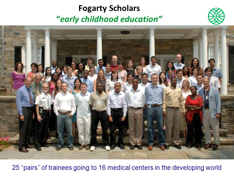 Fogarty Scholars early childhood education 25 pairs of trainees going to 16 medical centers in the developing world