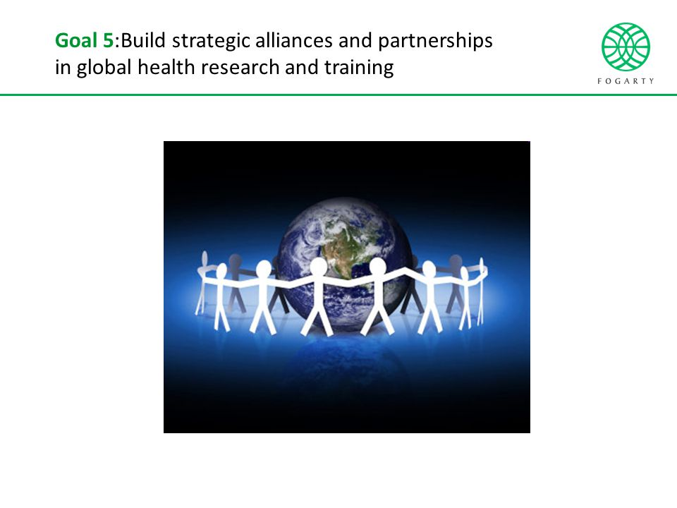 Goal 5:Build strategic alliances and partnerships in global health research and training