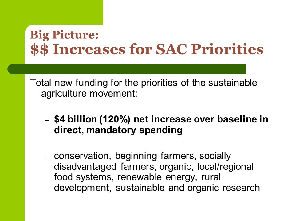 Still No Planting Flexibility Attempt to remove planting flexibility prohibition never gets off the ground Small pilot program for specific processed veggies in specific Midwest states with state acreage cap SAC proposal to allow up to 25 acres per farm for fresh, local market defeated by Specialty Crop Farm Bill Alliance