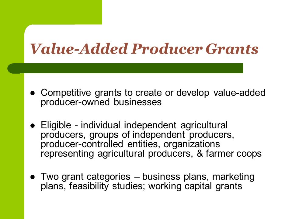 Specialty Crop Block Grant Program Grants to State departments of agriculture May be used to supplement own programs May be used to provide grants, competitive or earmarked Wide range of purposes – food safety, marketing, nutrition, buy local, international trade, product development, environment, coop development, etc.
