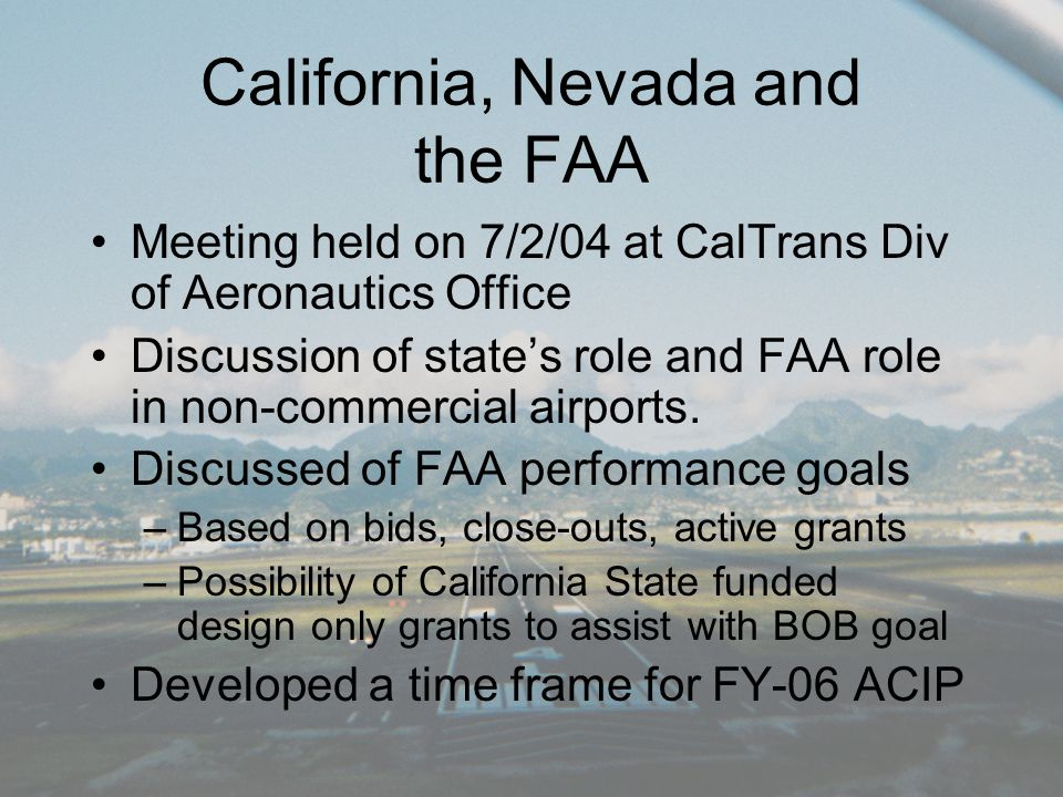 California, Nevada and the FAA Meeting held on 7/2/04 at CalTrans Div of Aeronautics Office Discussion of state's role and FAA role in non-commercial airports.