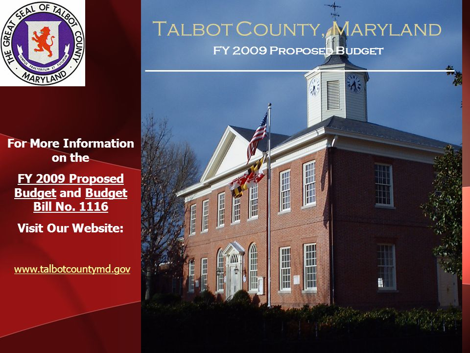 Talbot County, Maryland FY 2009 Proposed Budget For More Information on the FY 2009 Proposed Budget and Budget Bill No.