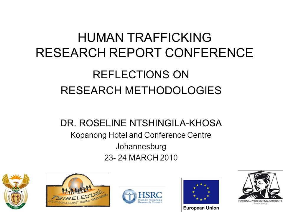 HUMAN TRAFFICKING RESEARCH REPORT CONFERENCE REFLECTIONS ON RESEARCH METHODOLOGIES DR.