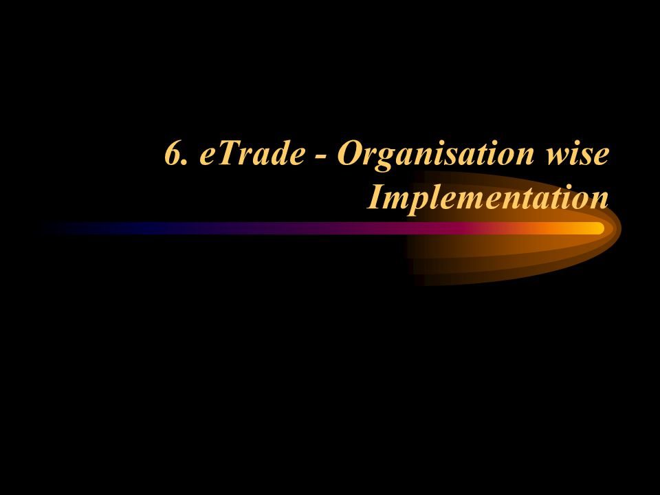 6. eTrade - Organisation wise Implementation