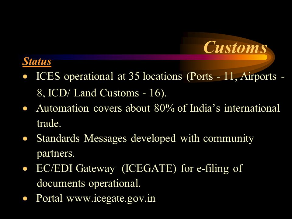 Status  ICES operational at 35 locations (Ports - 11, Airports - 8, ICD/ Land Customs - 16).
