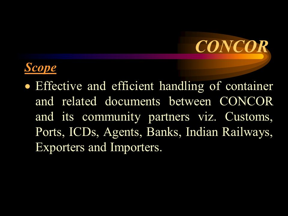 CONCOR Scope  Effective and efficient handling of container and related documents between CONCOR and its community partners viz.