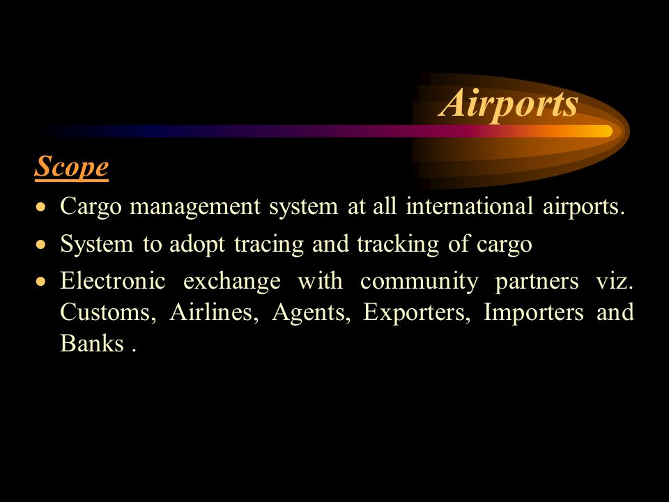 Airports Scope  Cargo management system at all international airports.