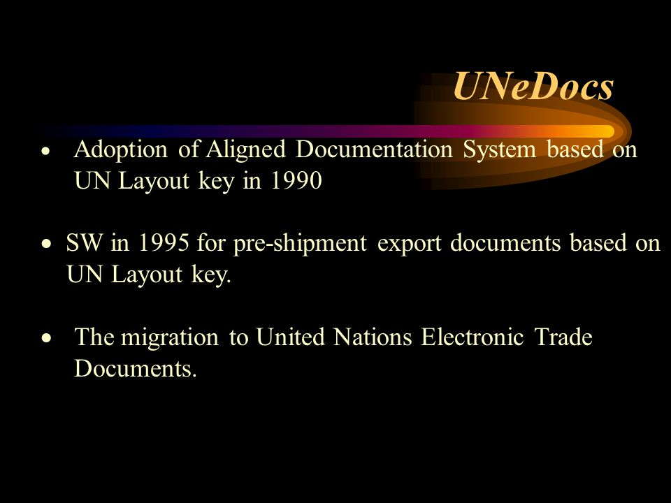  Adoption of Aligned Documentation System based on UN Layout key in 1990  SW in 1995 for pre-shipment export documents based on UN Layout key.