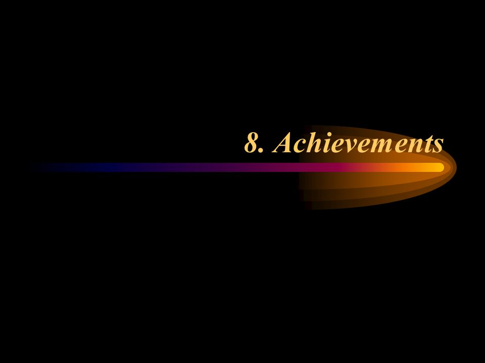 8. Achievements