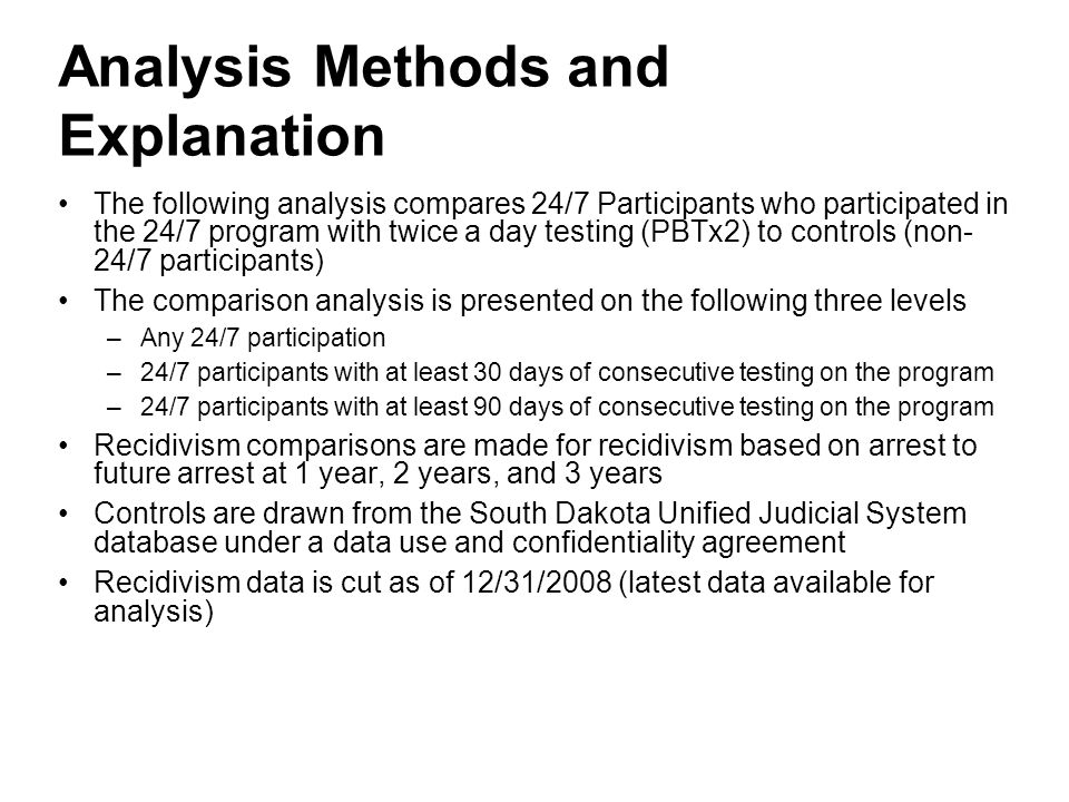 Analysis Methods and Explanation The following analysis compares 24/7 Participants who participated in the 24/7 program with twice a day testing (PBTx