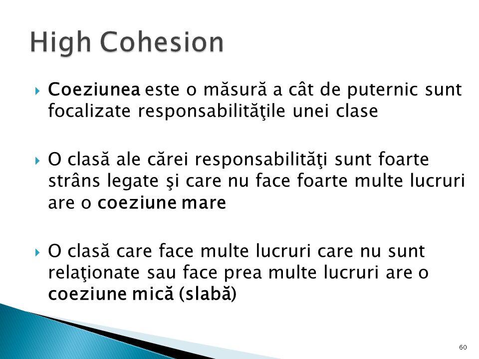  Coeziunea este o măsură a cât de puternic sunt focalizate responsabilităţile unei clase  O clasă ale cărei responsabilităţi sunt foarte strâns lega