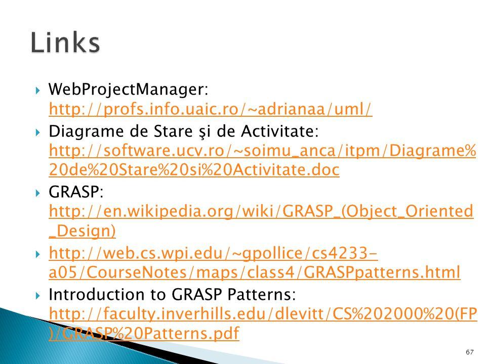  WebProjectManager: http://profs.info.uaic.ro/~adrianaa/uml/ http://profs.info.uaic.ro/~adrianaa/uml/  Diagrame de Stare şi de Activitate: http://so