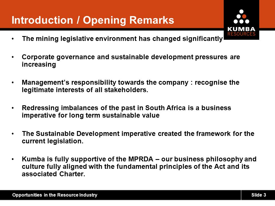 Slide 3Opportunities in the Resource Industry Introduction / Opening Remarks The mining legislative environment has changed significantly Corporate go