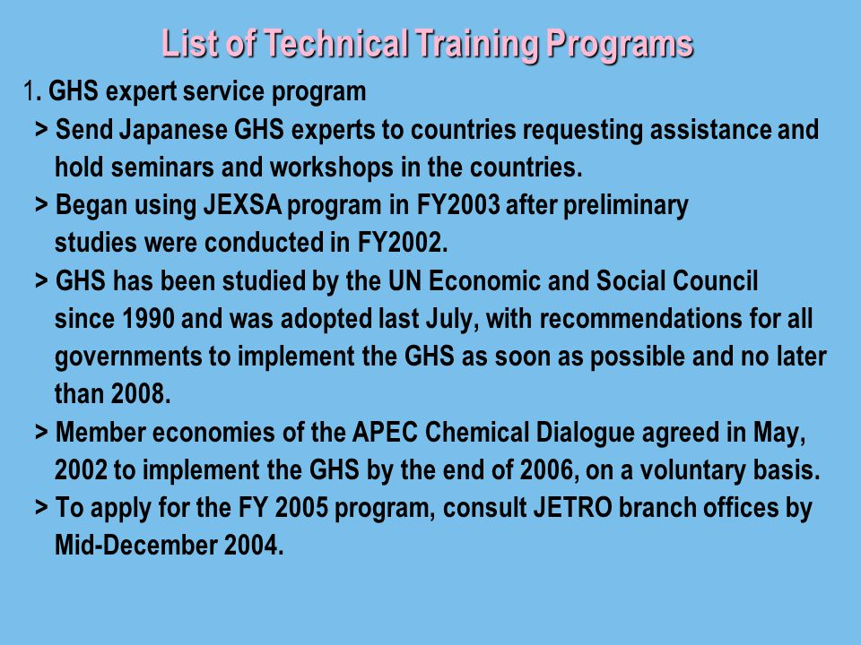 1. GHS expert service program > Send Japanese GHS experts to countries requesting assistance and hold seminars and workshops in the countries. > Began