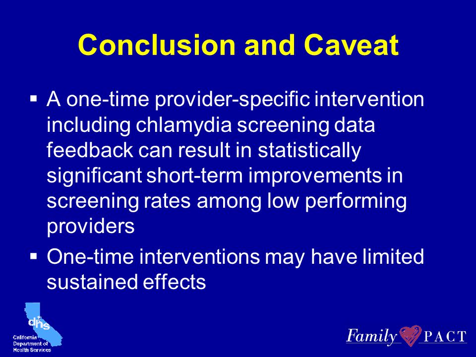 Conclusion and Caveat  A one-time provider-specific intervention including chlamydia screening data feedback can result in statistically significant