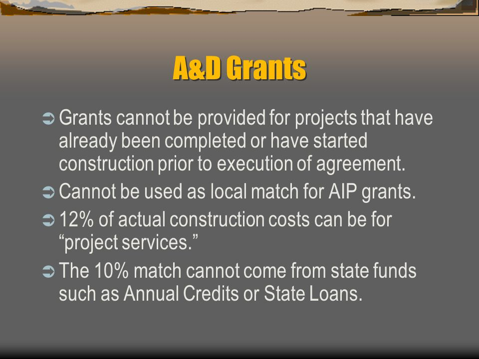 A&D Grants  Grants cannot be provided for projects that have already been completed or have started construction prior to execution of agreement.