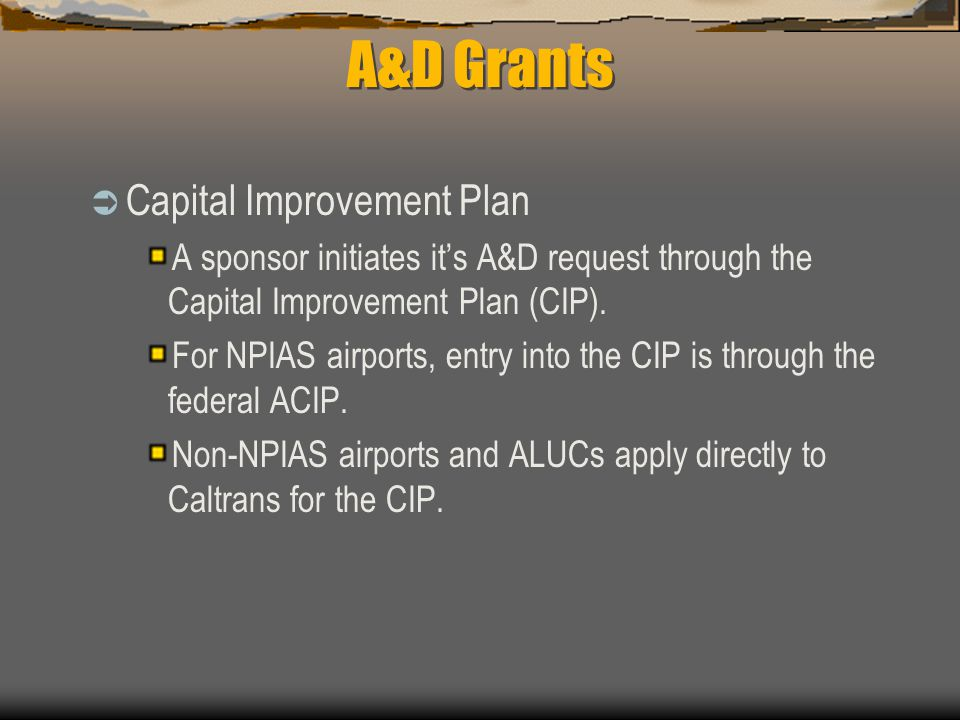 A&D Grants  Capital Improvement Plan A sponsor initiates it's A&D request through the Capital Improvement Plan (CIP).