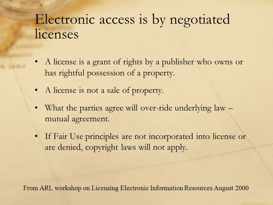 Electronic access is by negotiated licenses A license is a grant of rights by a publisher who owns or has rightful possession of a property.