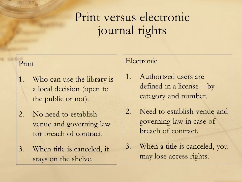 Print versus electronic journal rights Print 1.Who can use the library is a local decision (open to the public or not).