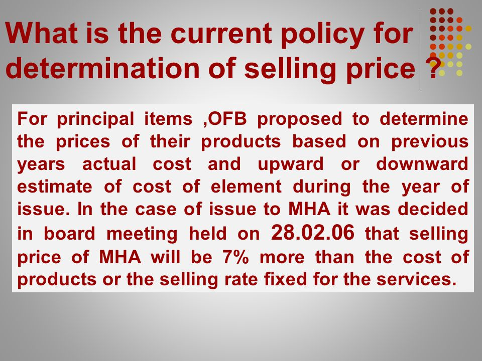 What is the current policy for determination of selling price .